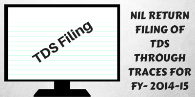 NIL RETURN FILING OF TDS THROUGH TRACES FOR FY- 2014-15