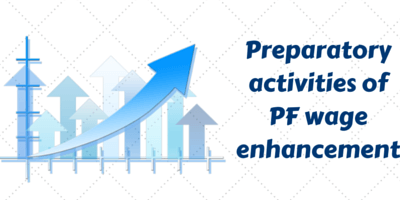 Preparatory activities of PF wage enhancement