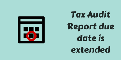 Tax Audit Report due date extended