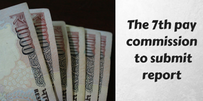 The 7th pay commission to submit report