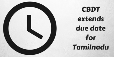 CBDT extends due date for Tamilnadu