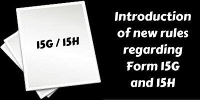 Introduction of new rules regarding Form 15G and 15H (1)