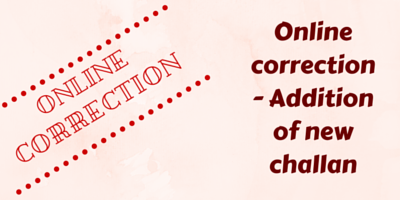 Online correction - Addition of new challan