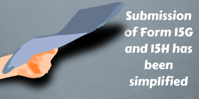 Submission of Form 15G and 15H has been simplified
