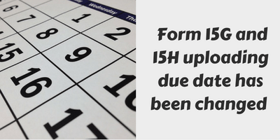 Due dates for uploading form 15G and 15H