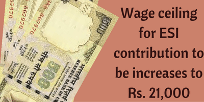 ESI amendment 2016 - draft law - ceiling to be increased to Rs. 21000