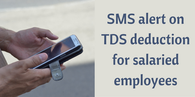 Salaried Taxpayers to get SMS alert on TDS deduction