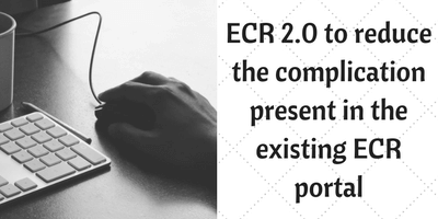 ECR 2.0 to reduce the complication present in the existing ECR portal