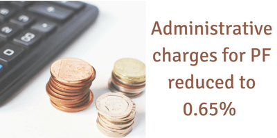 Admin charges for PF has been reduced to 0.65%