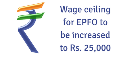 EPF wage ceiling to be increased to Rs. 25,000
