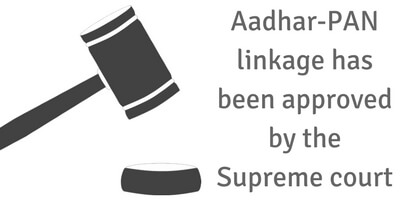 PAN - Aadhar linkage approved by the supreme court