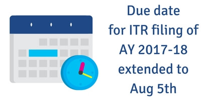 Due date for ITR filing for AY 2017-18 extended