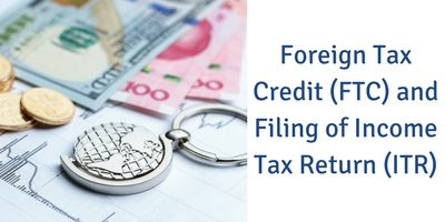 Foreign Tax Credit (FTC) and Filing of Income Tax Return (ITR)
